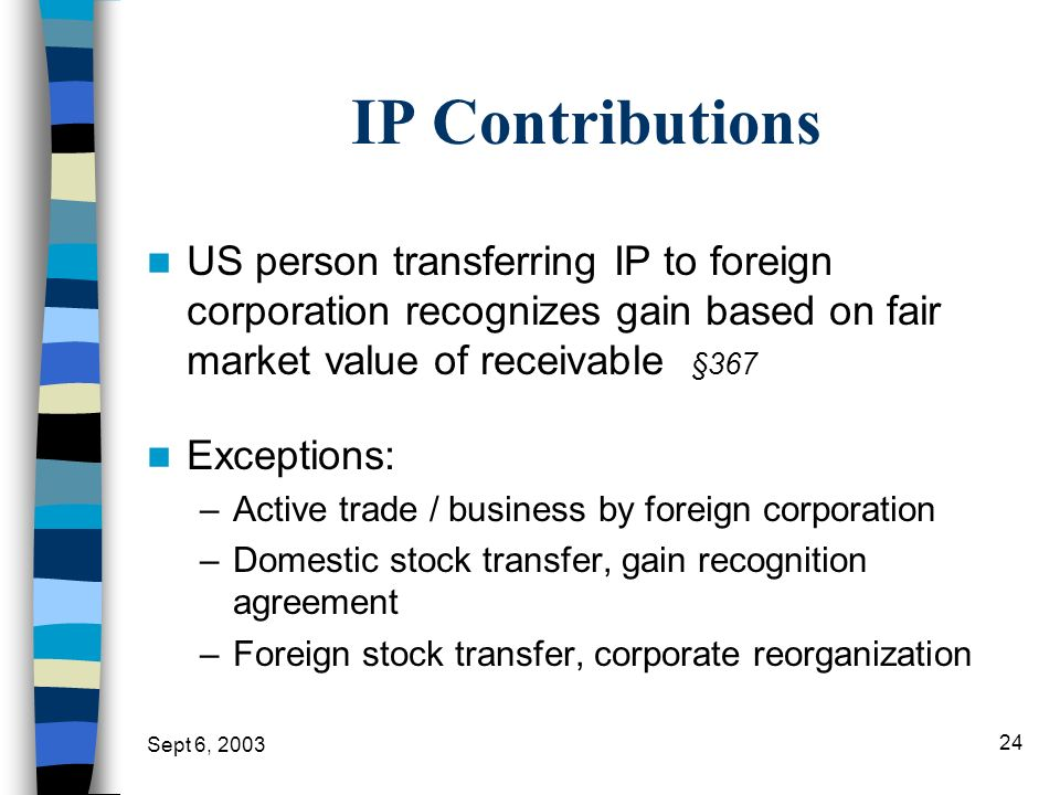 IP Contributions US person transferring IP to foreign corporation recognizes gain based on fair market value of receivable §367.