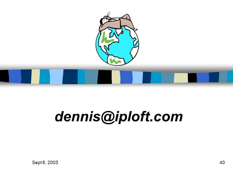 dennis@iploft.com Sept 6, 2003