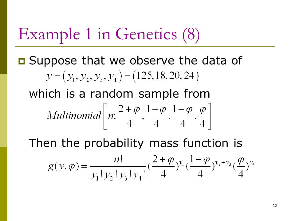Example 1 in Genetics (8) Suppose that we observe the data of