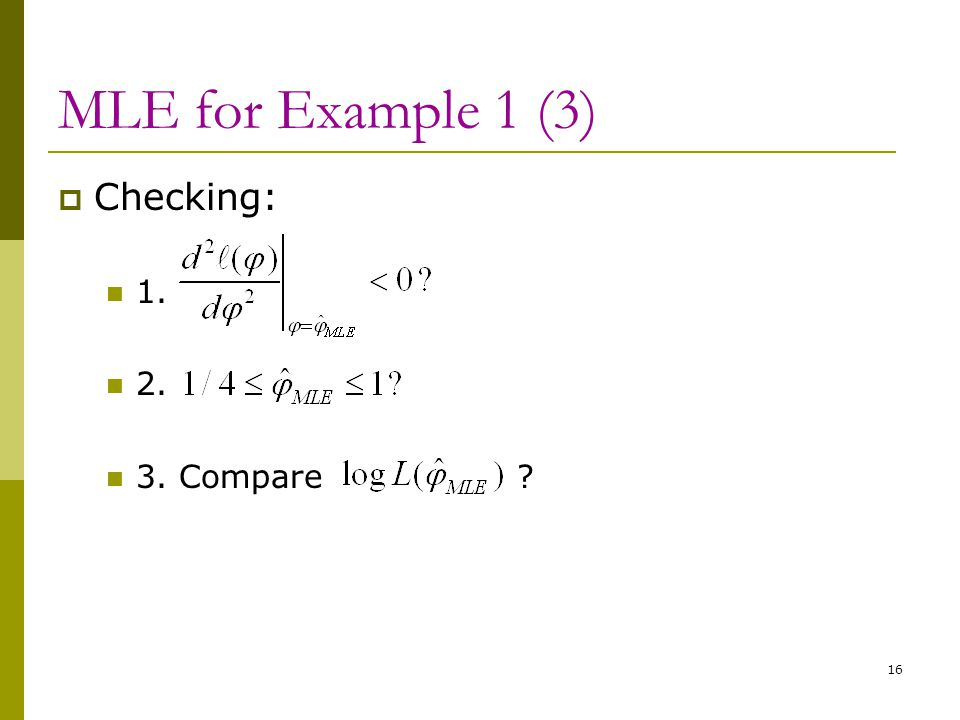 MLE for Example 1 (3) Checking: 1. 2. 3. Compare