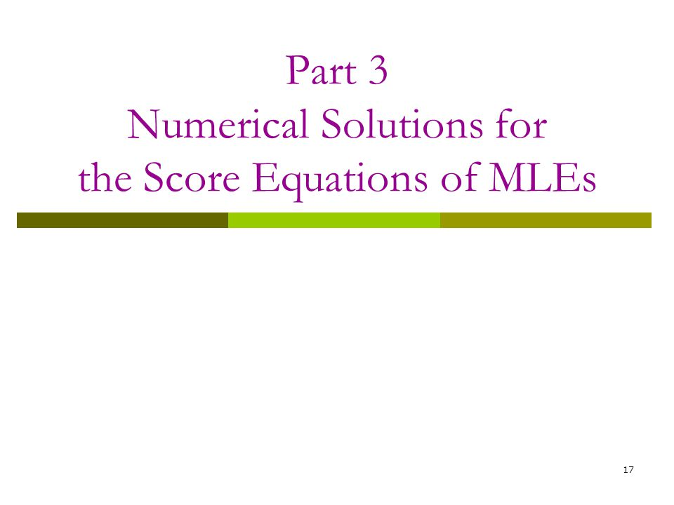 Part 3 Numerical Solutions for the Score Equations of MLEs