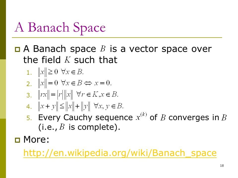 A Banach Space A Banach space is a vector space over the field such that.