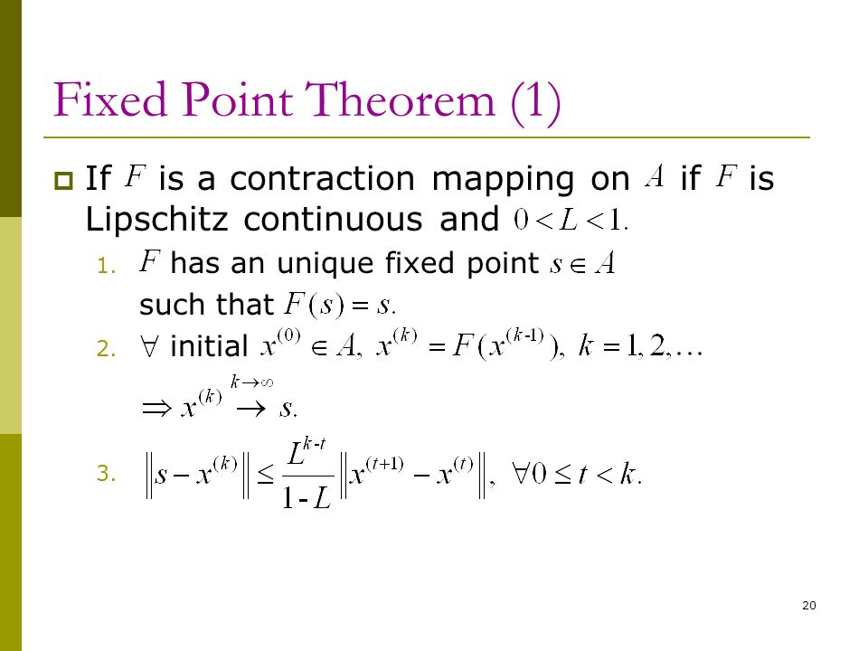 Fixed Point Theorem (1) If is a contraction mapping on if is Lipschitz continuous and. has an unique fixed point.