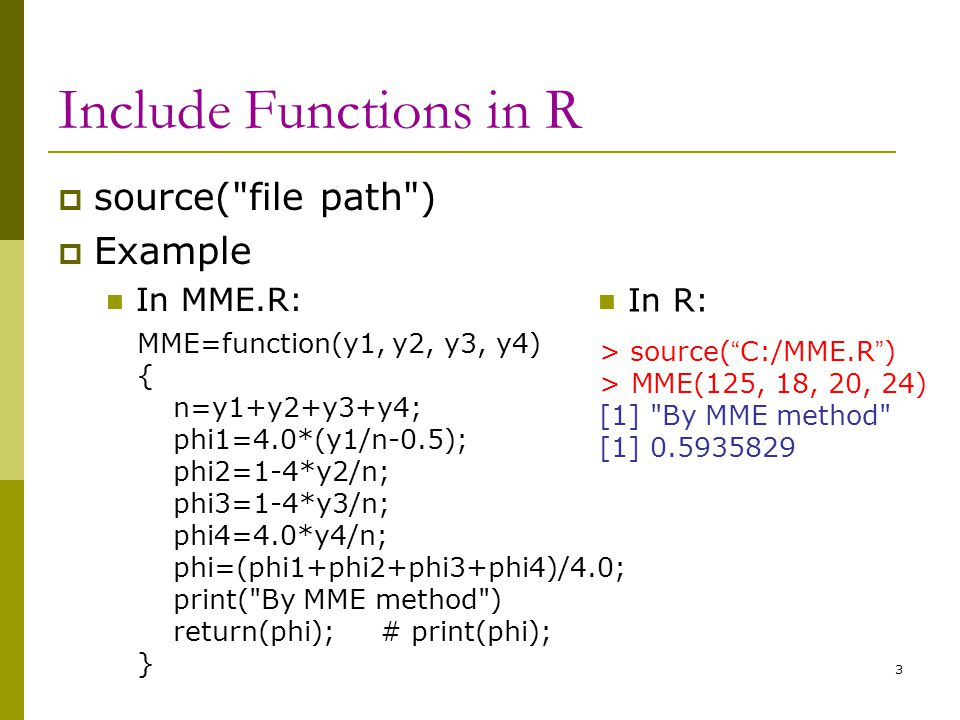 Include Functions in R source( file path ) Example In MME.R: In R:
