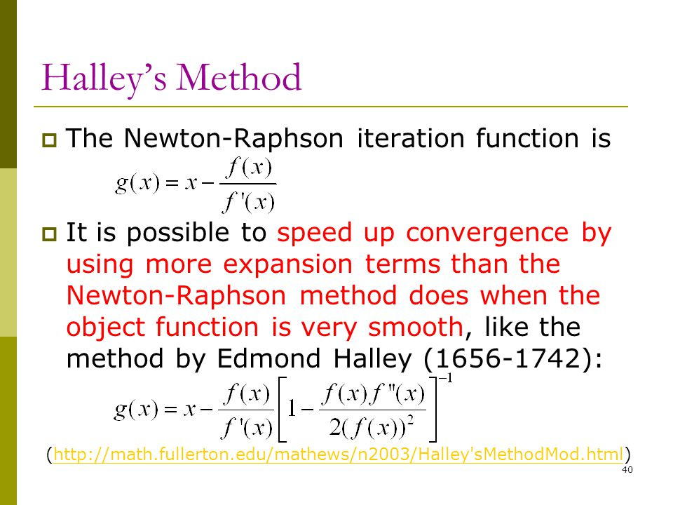 Halley's Method The Newton-Raphson iteration function is