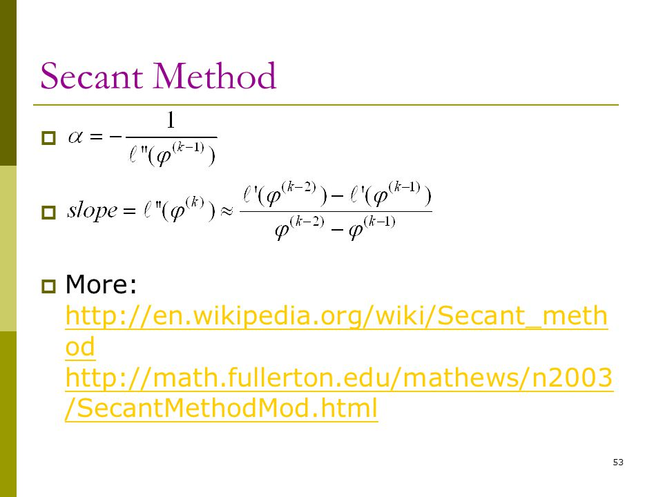 Secant Method More: http://en.wikipedia.org/wiki/Secant_method http://math.fullerton.edu/mathews/n2003/SecantMethodMod.html.