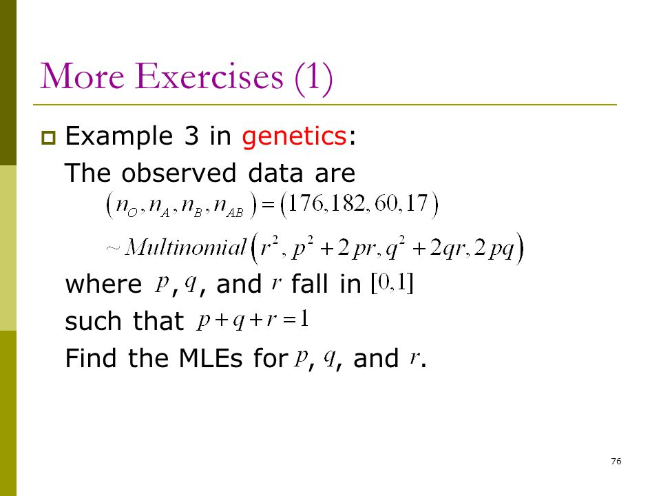 More Exercises (1) Example 3 in genetics: The observed data are