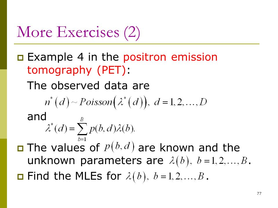 More Exercises (2) Example 4 in the positron emission tomography (PET): The observed data are. and.