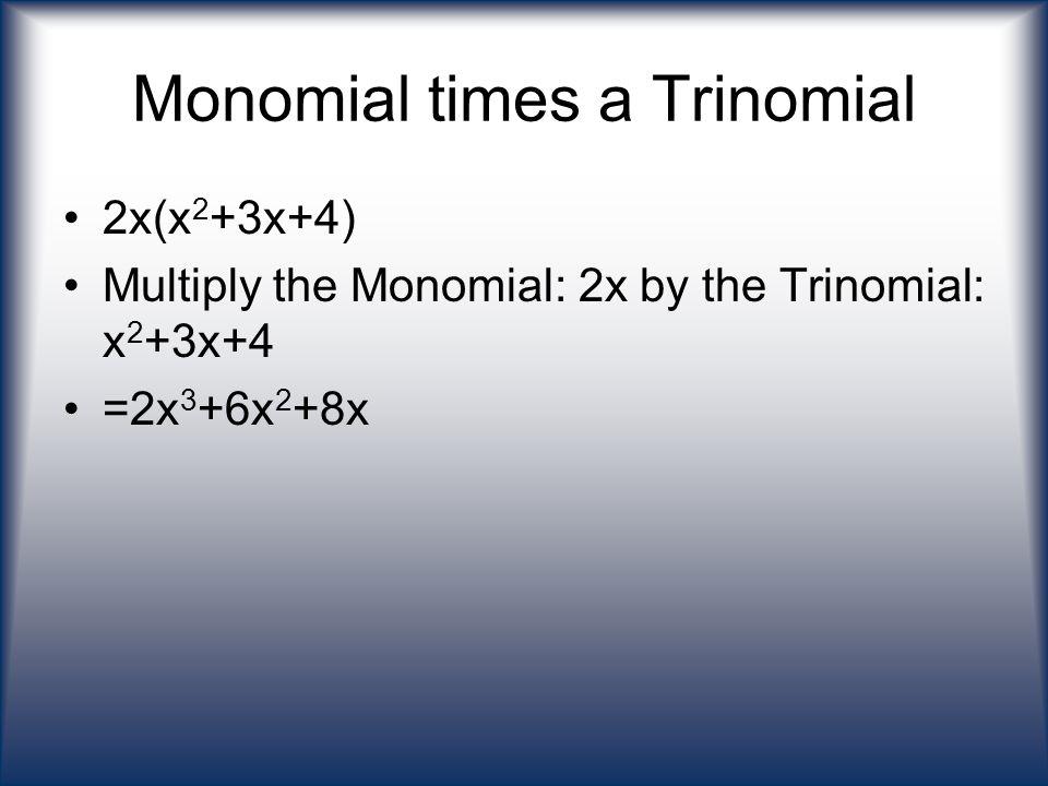 Monomial times a Trinomial