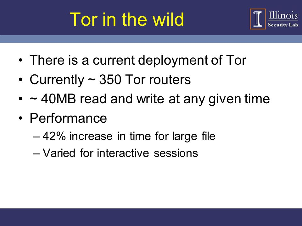 Tor in the wild There is a current deployment of Tor