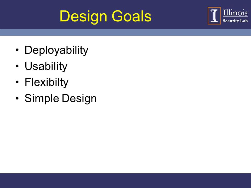 Design Goals Deployability Usability Flexibilty Simple Design