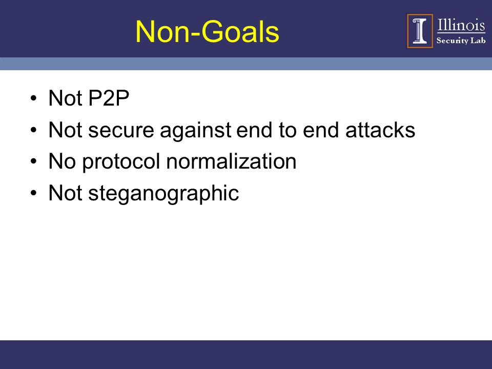 Non-Goals Not P2P Not secure against end to end attacks