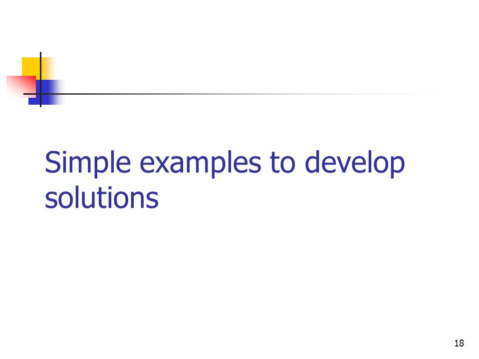 Simple examples to develop solutions
