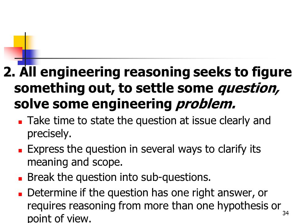 2. All engineering reasoning seeks to figure something out, to settle some question, solve some engineering problem.
