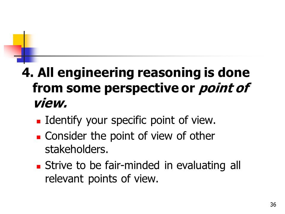 4. All engineering reasoning is done from some perspective or point of view.
