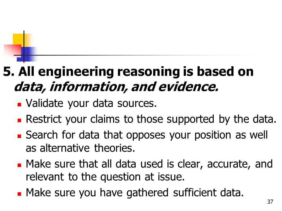 5. All engineering reasoning is based on data, information, and evidence.