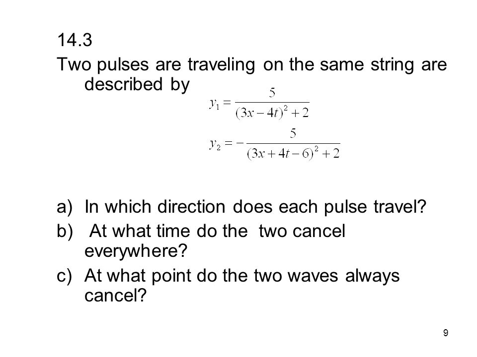 14.3 Two pulses are traveling on the same string are described by. In which direction does each pulse travel