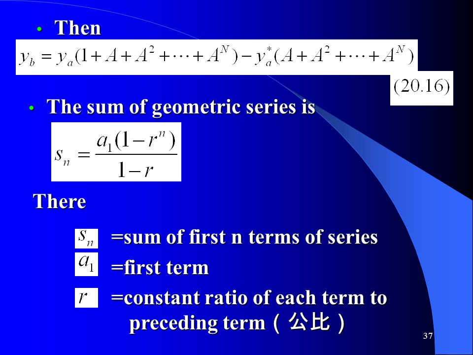 Then The sum of geometric series is. =sum of first n terms of series. =first term. =constant ratio of each term to preceding term(公比)