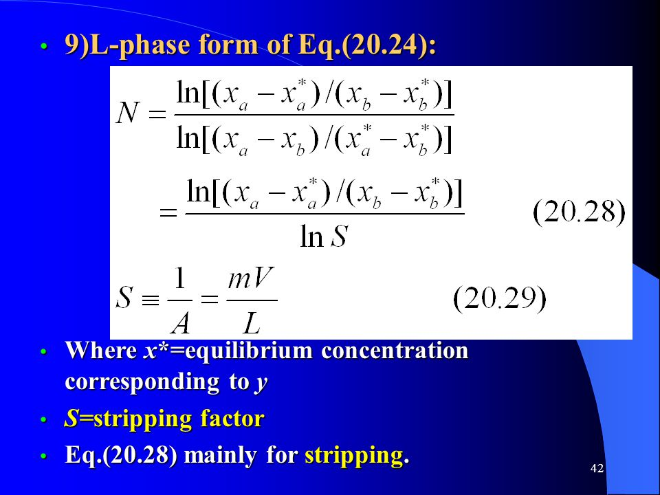9)L-phase form of Eq.(20.24): Where x*=equilibrium concentration corresponding to y. S=stripping factor.