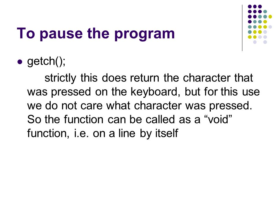 To pause the program getch();