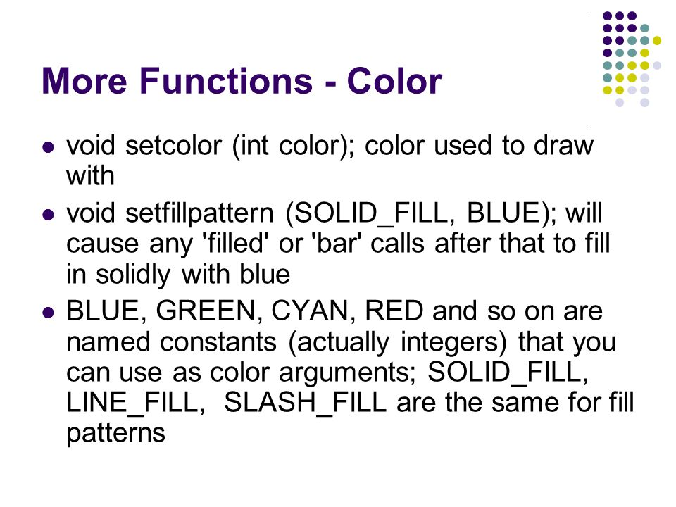 More Functions - Color void setcolor (int color); color used to draw with.