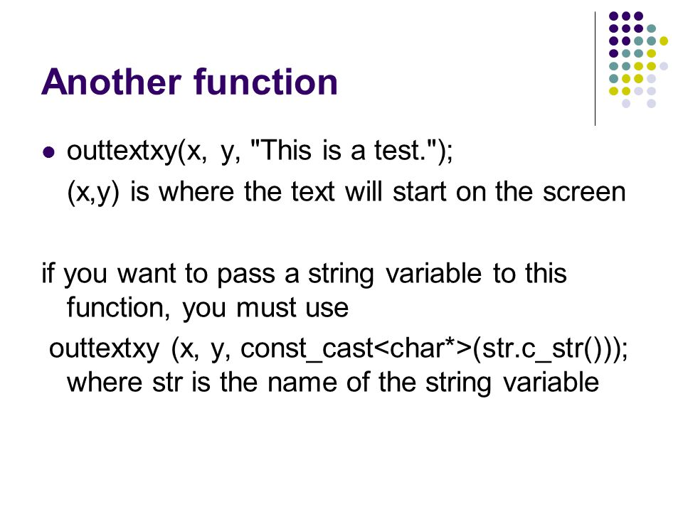Another function outtextxy(x, y, This is a test. );