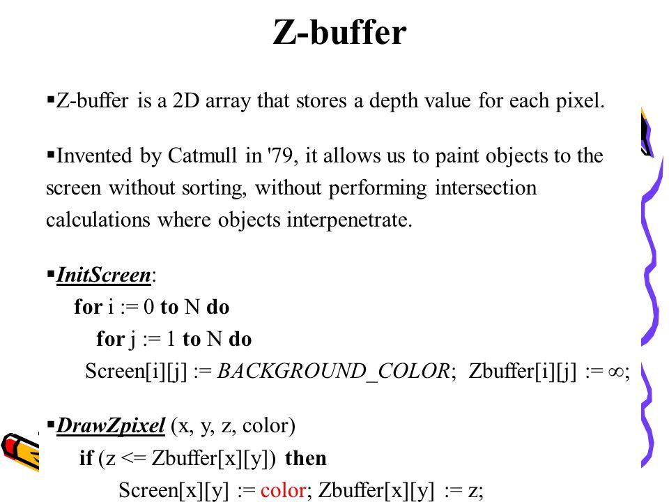 Z-buffer Z-buffer is a 2D array that stores a depth value for each pixel.