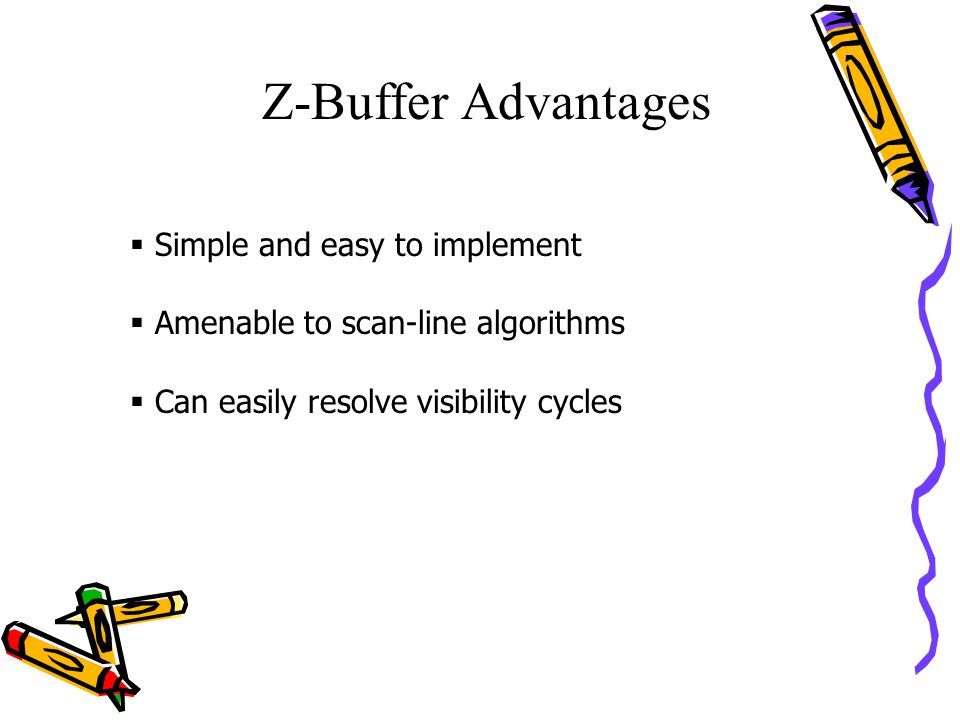 Z-Buffer Advantages Simple and easy to implement