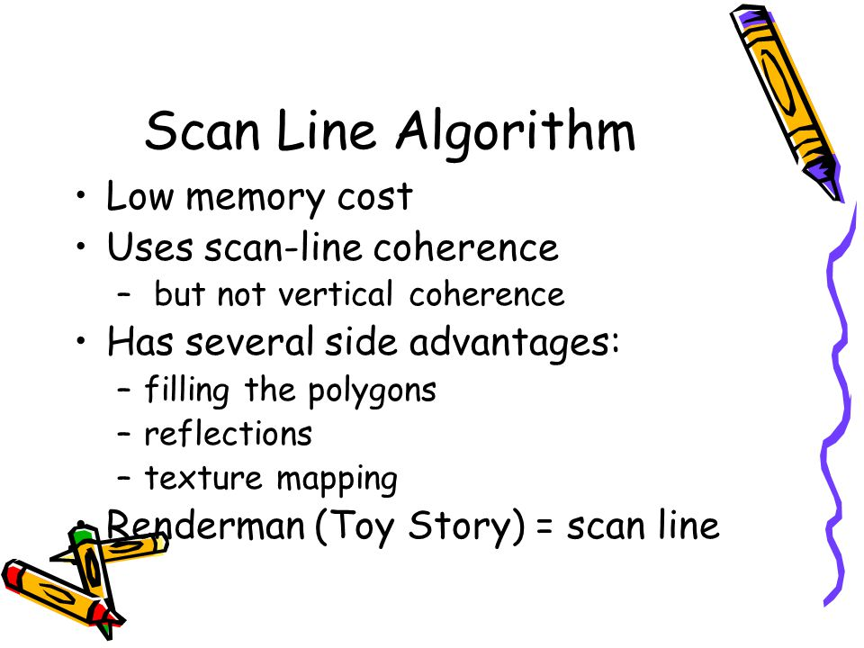 Scan Line Algorithm Low memory cost Uses scan-line coherence