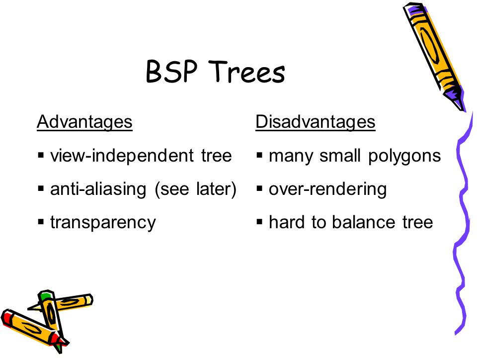BSP Trees Advantages view-independent tree anti-aliasing (see later)