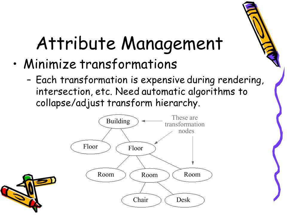 Attribute Management Minimize transformations