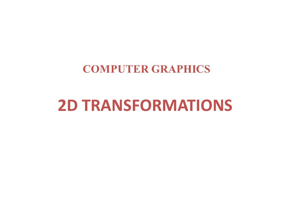 COMPUTER GRAPHICS 2D TRANSFORMATIONS