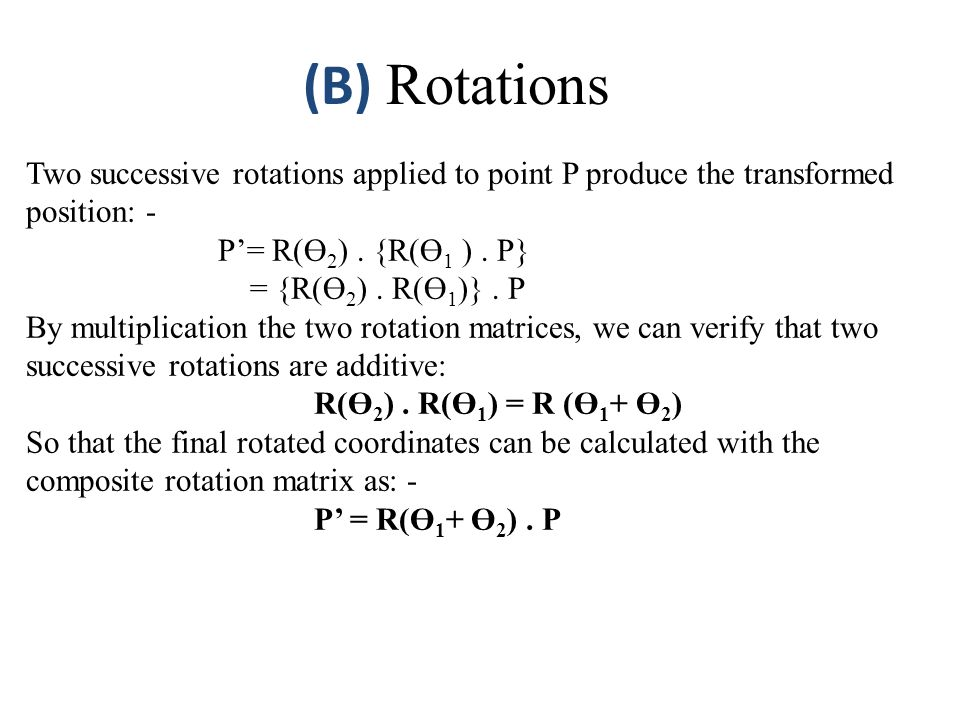 (B) Rotations Two successive rotations applied to point P produce the transformed position: - P'= R(Ө2) . {R(Ө1 ) . P}