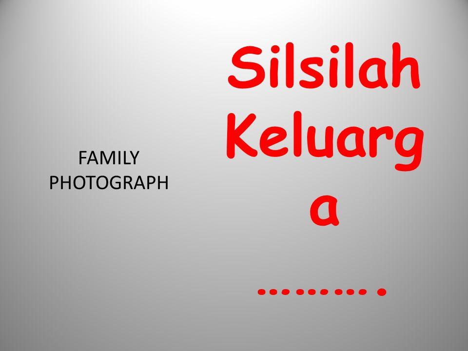 Silsilah Keluarga ………. FAMILY PHOTOGRAPH
