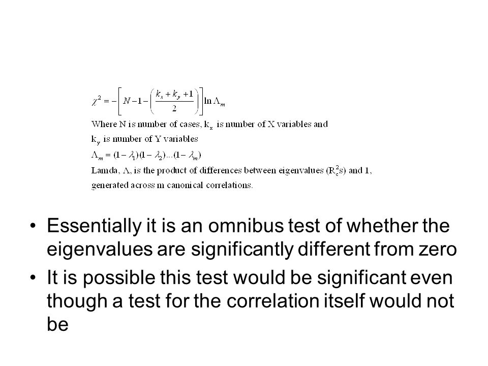 Essentially it is an omnibus test of whether the eigenvalues are significantly different from zero
