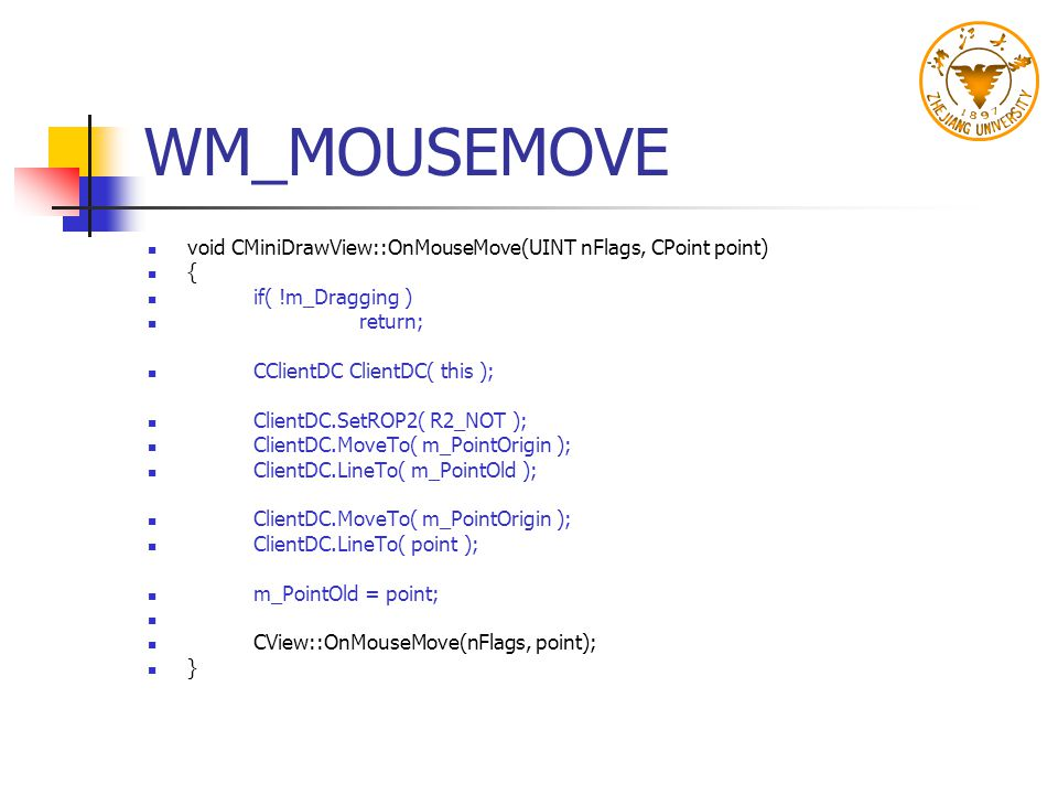 WM_MOUSEMOVE void CMiniDrawView::OnMouseMove(UINT nFlags, CPoint point) { if( !m_Dragging ) return;
