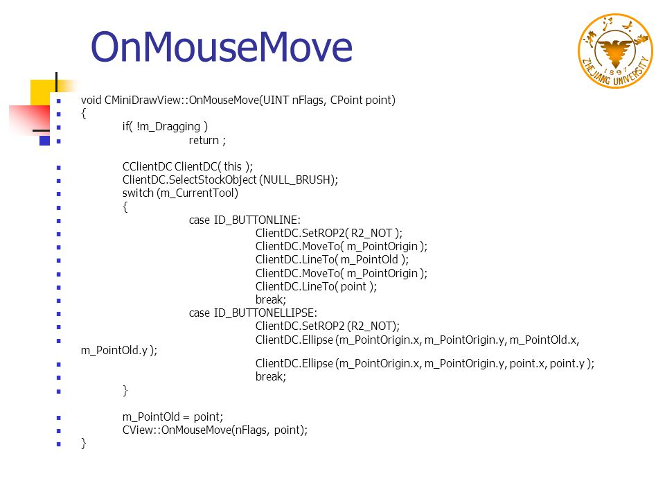 OnMouseMove void CMiniDrawView::OnMouseMove(UINT nFlags, CPoint point)