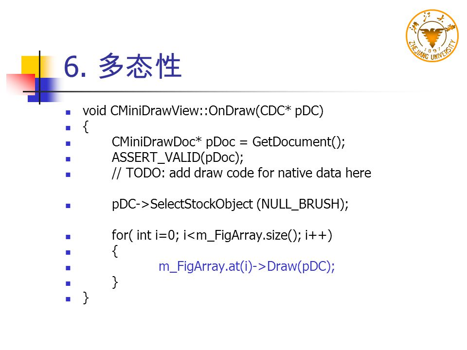 6. 多态性 void CMiniDrawView::OnDraw(CDC* pDC) {