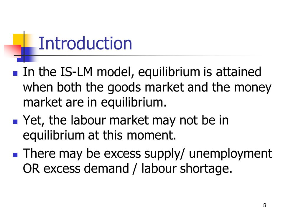 Introduction In the IS-LM model, equilibrium is attained when both the goods market and the money market are in equilibrium.