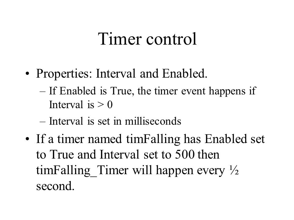 Timer control Properties: Interval and Enabled.