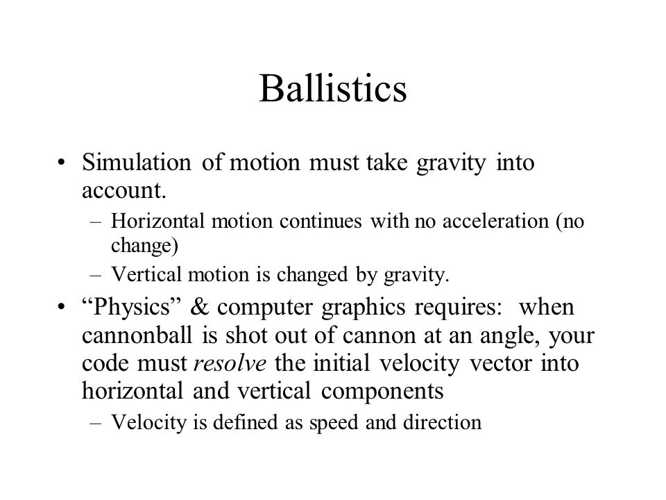 Ballistics Simulation of motion must take gravity into account.