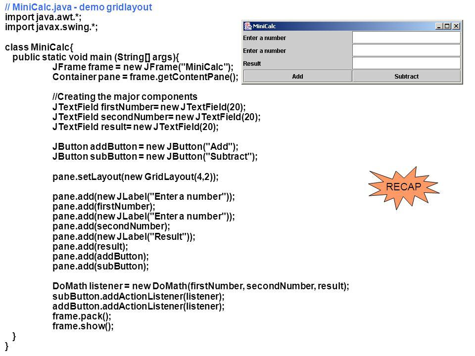 RECAP // MiniCalc.java - demo gridlayout import java.awt.*;