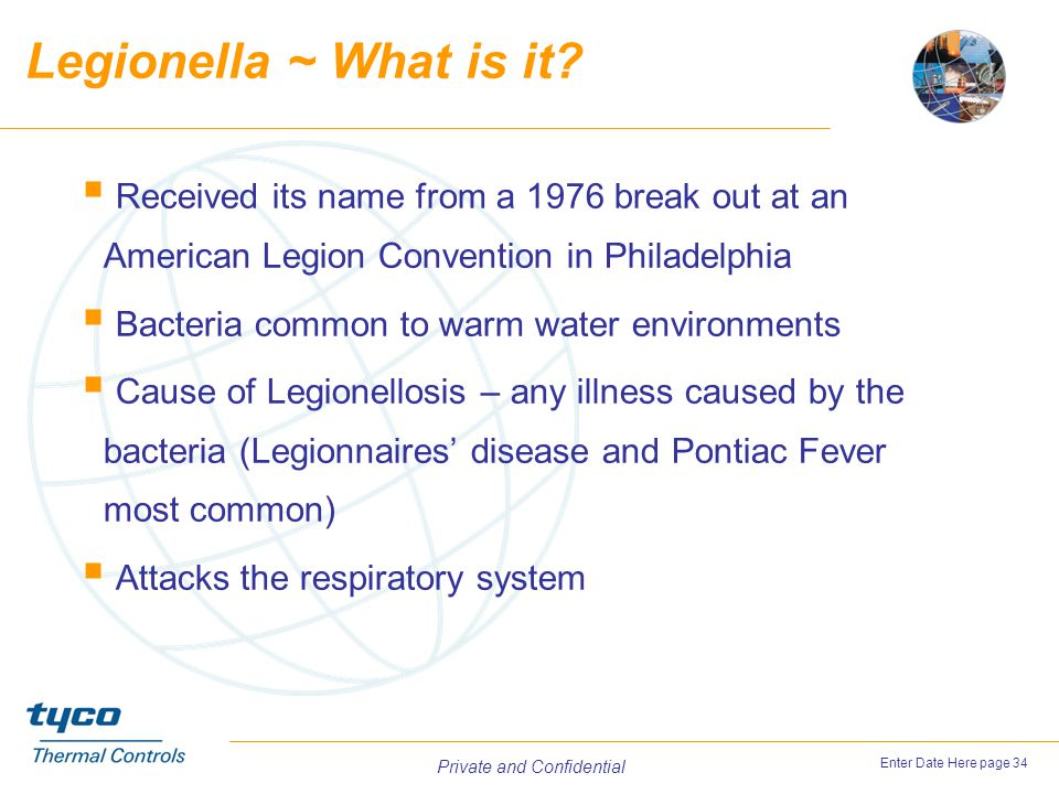 Legionella ~ What is it Received its name from a 1976 break out at an American Legion Convention in Philadelphia.