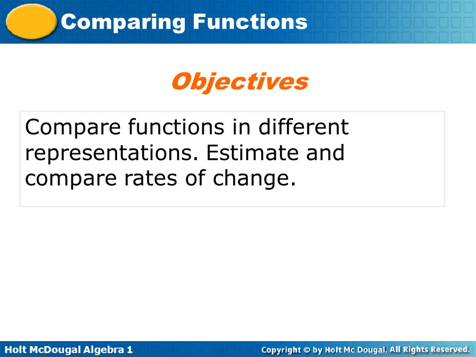 Objectives Compare functions in different representations. Estimate and compare rates of change.