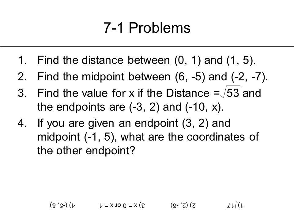 7-1 Problems Find the distance between (0, 1) and (1, 5).
