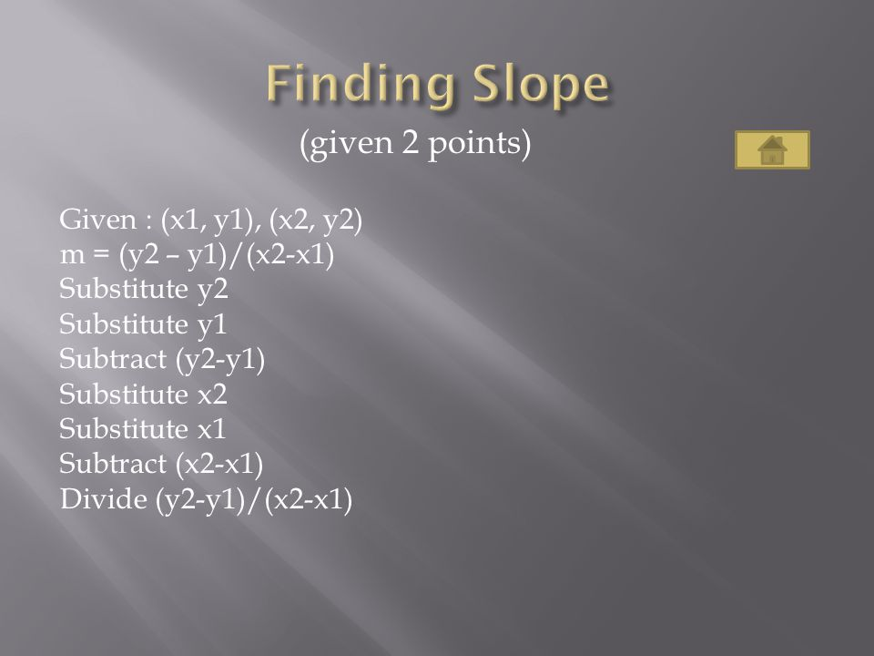 Finding Slope (given 2 points) Given : (x1, y1), (x2, y2)