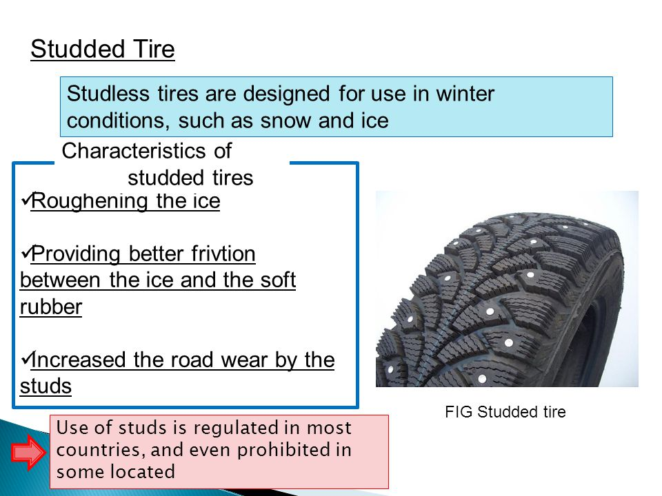 Studded Tire Studless tires are designed for use in winter conditions, such as snow and ice. Characteristics of studded tires.