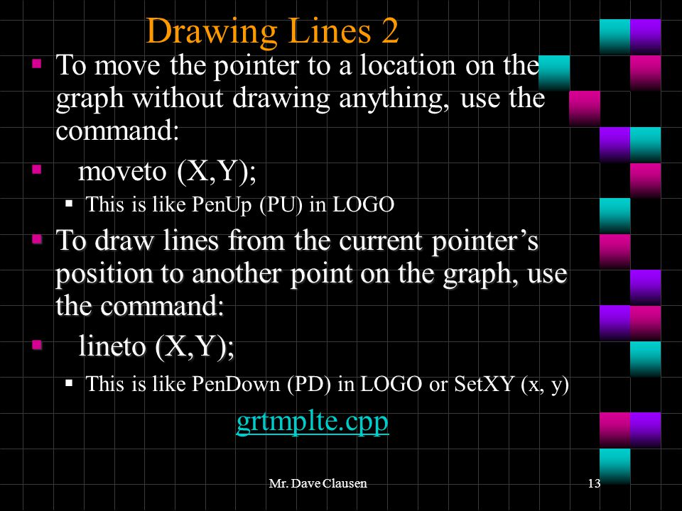 Turbo C++ Graphics 3.0 Drawing Lines 2. 4/10/2017. To move the pointer to a location on the graph without drawing anything, use the command: