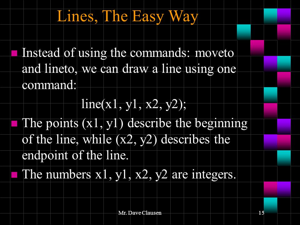 Lines, The Easy Way Instead of using the commands: moveto and lineto, we can draw a line using one command: