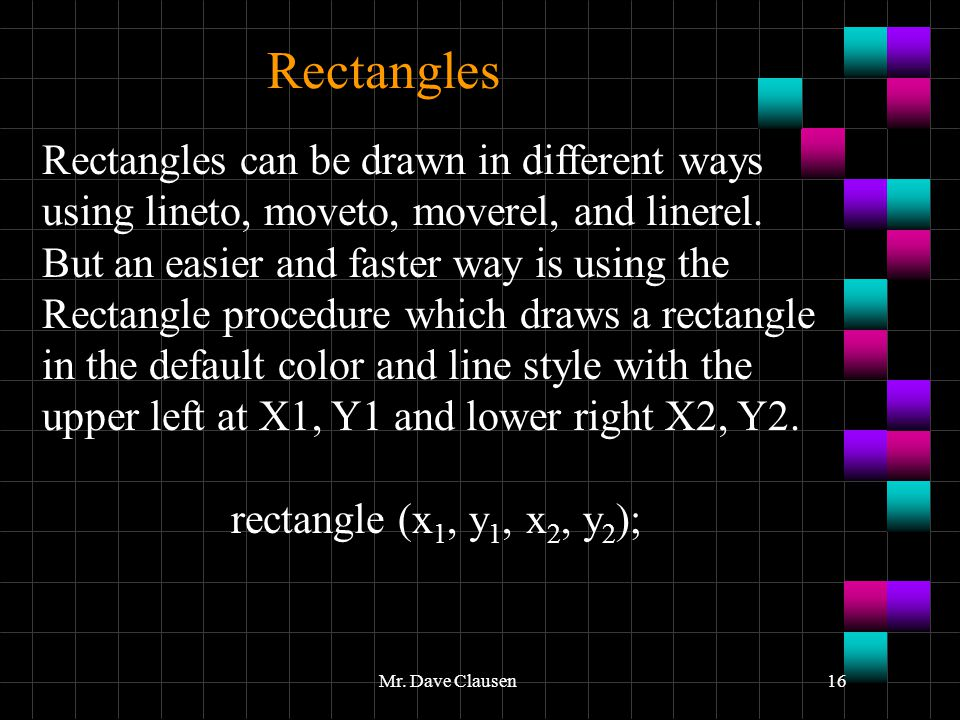 Rectangles Rectangles can be drawn in different ways using lineto, moveto, moverel, and linerel.